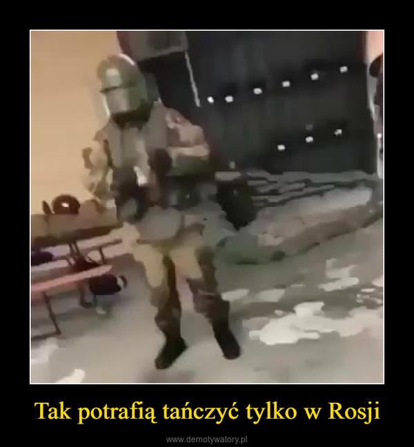 Tak potrafią tańczyć tylko w Rosji –