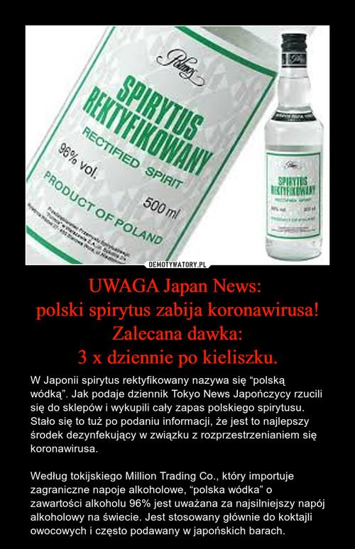 UWAGA Japan News:  polski spirytus zabija koronawirusa! Zalecana dawka: 3 x dziennie po kieliszku.