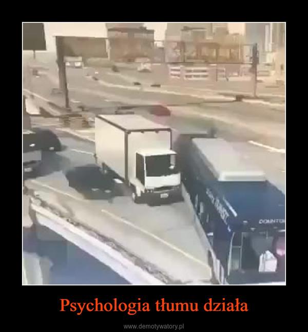 Psychologia tłumu działa –