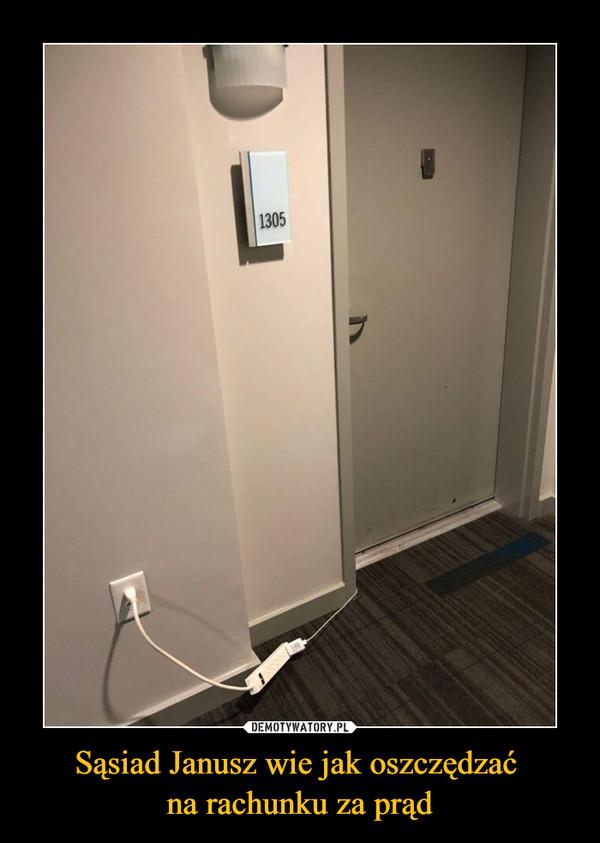 Sąsiad Janusz wie jak oszczędzać na rachunku za prąd –