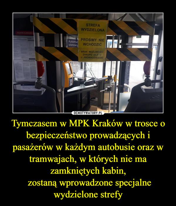Tymczasem w MPK Kraków w trosce o bezpieczeństwo prowadzących i pasażerów w każdym autobusie oraz w tramwajach, w których nie ma zamkniętych kabin, zostaną wprowadzone specjalne wydzielone strefy –