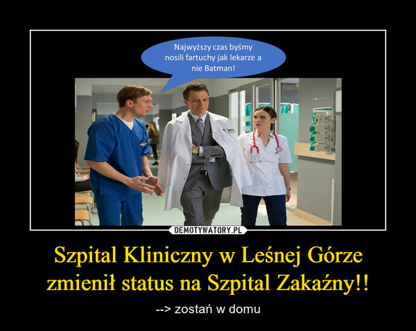 Szpital Kliniczny w Leśnej Górzezmienił status na Szpital Zakaźny!! – --> zostań w domu