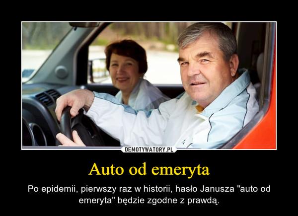 """Auto od emeryta – Po epidemii, pierwszy raz w historii, hasło Janusza """"auto od emeryta"""" będzie zgodne z prawdą."""
