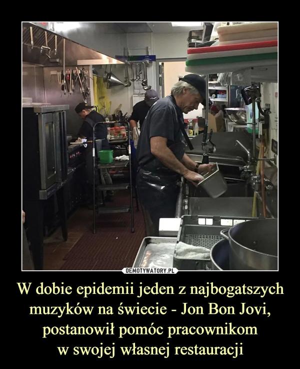 W dobie epidemii jeden z najbogatszych muzyków na świecie - Jon Bon Jovi, postanowił pomóc pracownikomw swojej własnej restauracji –