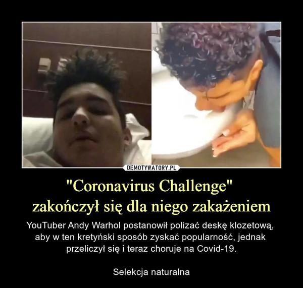 """""""Coronavirus Challenge"""" zakończył się dla niego zakażeniem – YouTuber Andy Warhol postanowił polizać deskę klozetową, aby w ten kretyński sposób zyskać popularność, jednak przeliczył się i teraz choruje na Covid-19.Selekcja naturalna"""