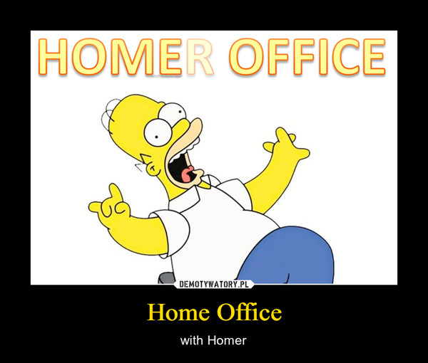 Home Office – with Homer