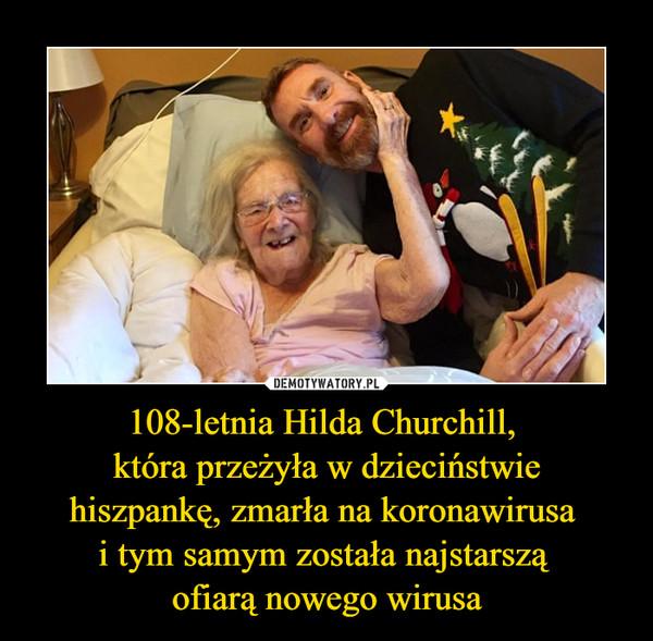 108-letnia Hilda Churchill, która przeżyła w dzieciństwiehiszpankę, zmarła na koronawirusa i tym samym została najstarszą ofiarą nowego wirusa –