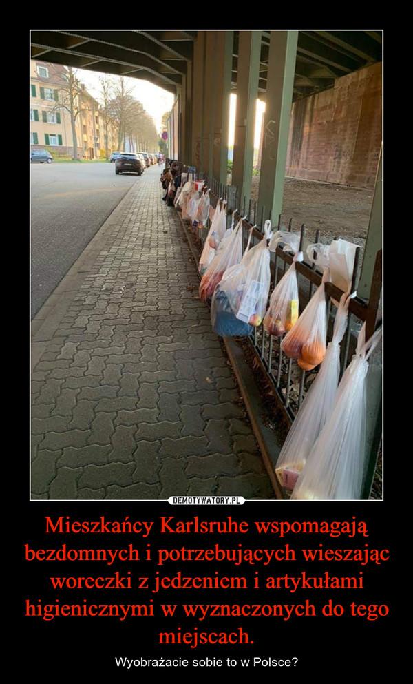 Mieszkańcy Karlsruhe wspomagają bezdomnych i potrzebujących wieszając woreczki z jedzeniem i artykułami higienicznymi w wyznaczonych do tego miejscach. – Wyobrażacie sobie to w Polsce?