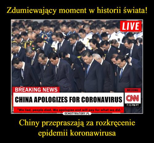 Zdumiewający moment w historii świata! Chiny przepraszają za rozkręcenie epidemii koronawirusa