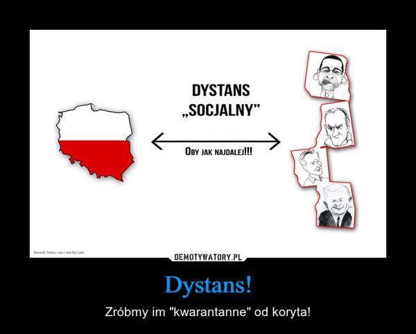 """Dystans! – Zróbmy im """"kwarantanne"""" od koryta!"""