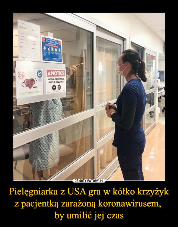 Pielęgniarka z USA gra w kółko krzyżyk z pacjentką zarażoną koronawirusem, by umilić jej czas –