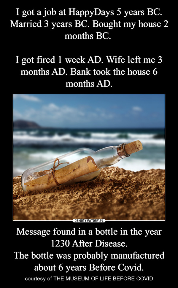 Message found in a bottle in the year 1230 After Disease.The bottle was probably manufactured about 6 years Before Covid. – courtesy of THE MUSEUM OF LIFE BEFORE COVID