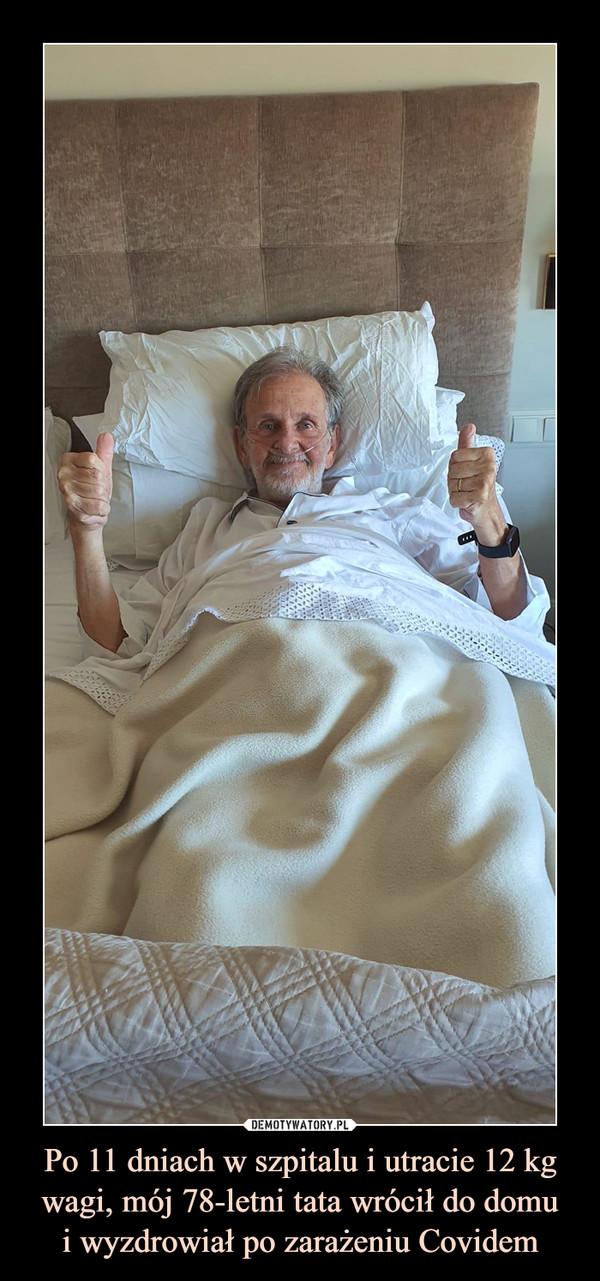 Po 11 dniach w szpitalu i utracie 12 kg wagi, mój 78-letni tata wrócił do domui wyzdrowiał po zarażeniu Covidem –