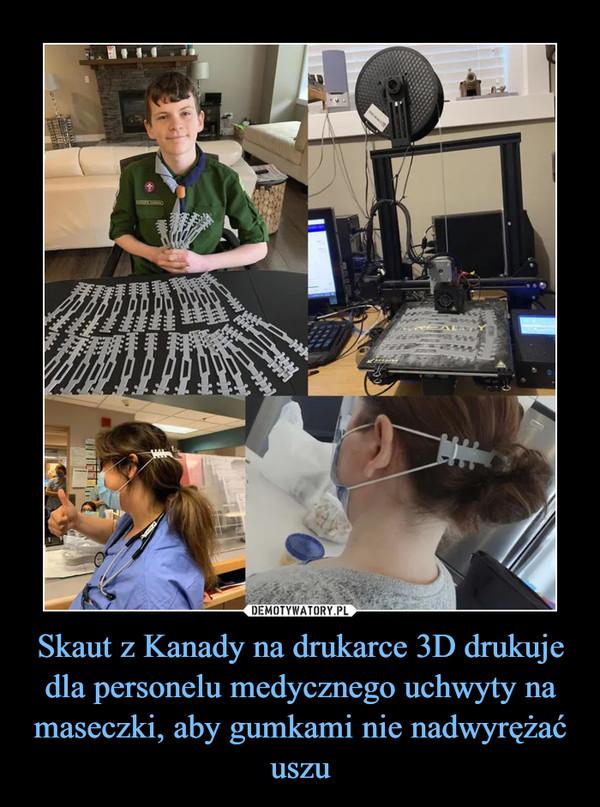 Skaut z Kanady na drukarce 3D drukuje dla personelu medycznego uchwyty na maseczki, aby gumkami nie nadwyrężać uszu –