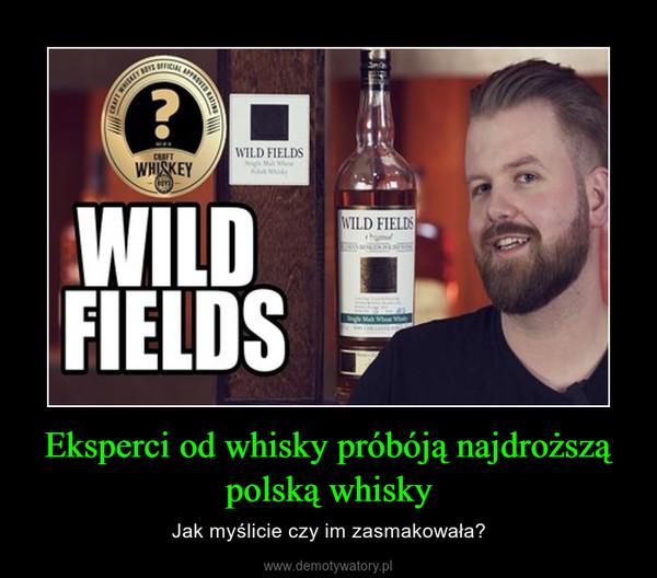 Eksperci od whisky próbóją najdroższą polską whisky – Jak myślicie czy im zasmakowała?