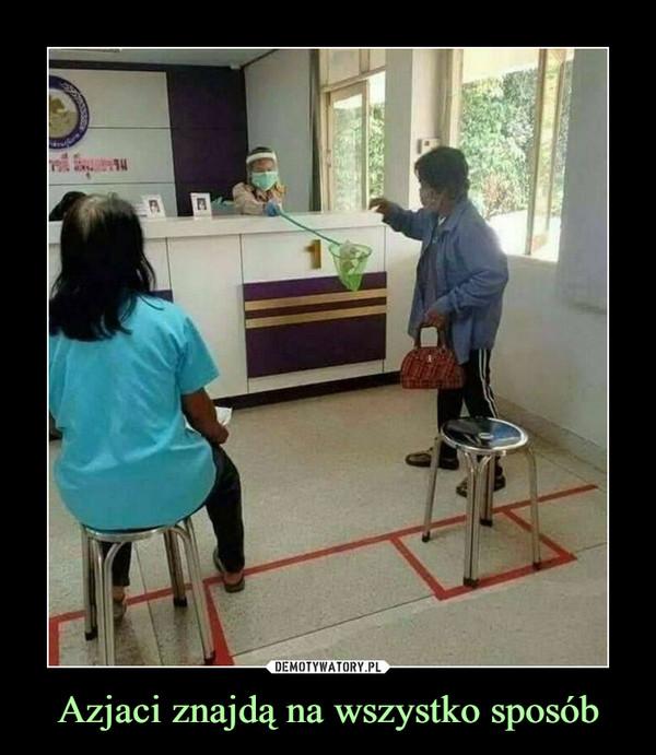 Azjaci znajdą na wszystko sposób –
