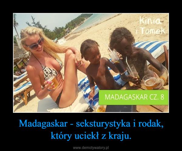 Madagaskar - seksturystyka i rodak, który uciekł z kraju. –