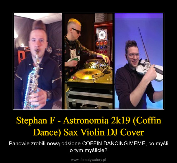 Stephan F - Astronomia 2k19 (Coffin Dance) Sax Violin DJ Cover – Panowie zrobili nową odsłonę COFFIN DANCING MEME, co myśli o tym myślicie?