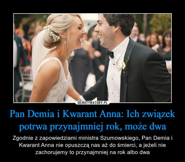 Pan Demia i Kwarant Anna: Ich związek potrwa przynajmniej rok, może dwa – Zgodnie z zapowiedziami ministra Szumowskiego, Pan Demia i Kwarant Anna nie opuszczą nas aż do śmierci, a jeżeli nie zachorujemy to przynajmniej na rok albo dwa
