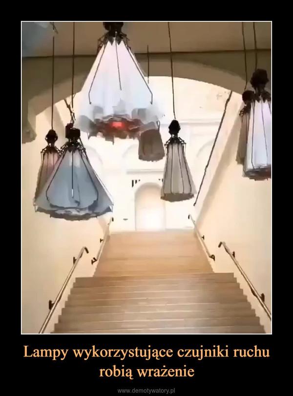Lampy wykorzystujące czujniki ruchu robią wrażenie –