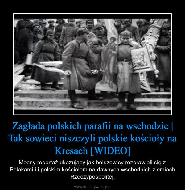 Zagłada polskich parafii na wschodzie | Tak sowieci niszczyli polskie kościoły na Kresach [WIDEO] – Mocny reportaż ukazujący jak bolszewicy rozprawiali się z Polakami i i polskim kościołem na dawnych wschodnich ziemiach Rzeczypospolitej.