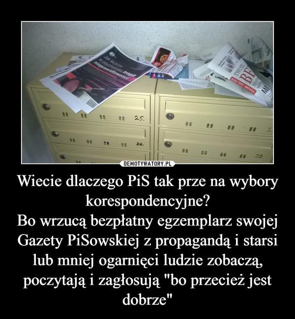 """Wiecie dlaczego PiS tak prze na wybory korespondencyjne?Bo wrzucą bezpłatny egzemplarz swojej Gazety PiSowskiej z propagandą i starsi lub mniej ogarnięci ludzie zobaczą, poczytają i zagłosują """"bo przecież jest dobrze"""" –"""