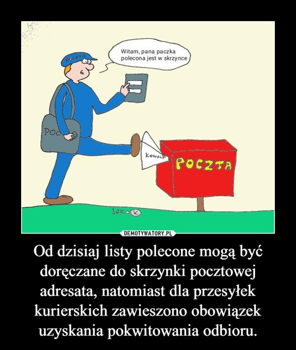 Od dzisiaj listy polecone mogą być doręczane do skrzynki pocztowej adresata, natomiast dla przesyłek kurierskich zawieszono obowiązek uzyskania pokwitowania odbioru. –