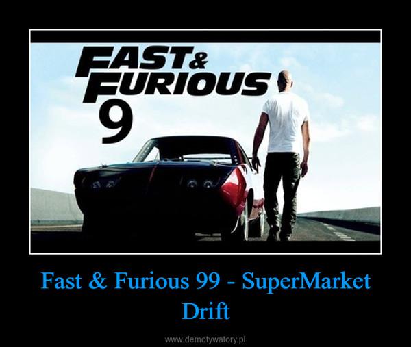 Fast & Furious 99 - SuperMarket Drift –