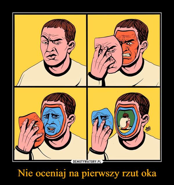 Nie oceniaj na pierwszy rzut oka –