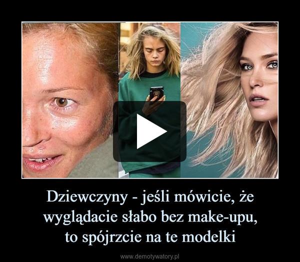 Dziewczyny - jeśli mówicie, że wyglądacie słabo bez make-upu,to spójrzcie na te modelki –