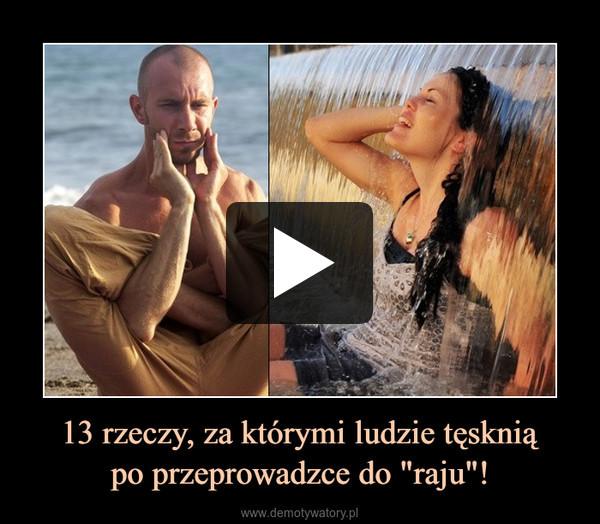 """13 rzeczy, za którymi ludzie tęskniąpo przeprowadzce do """"raju""""! –"""