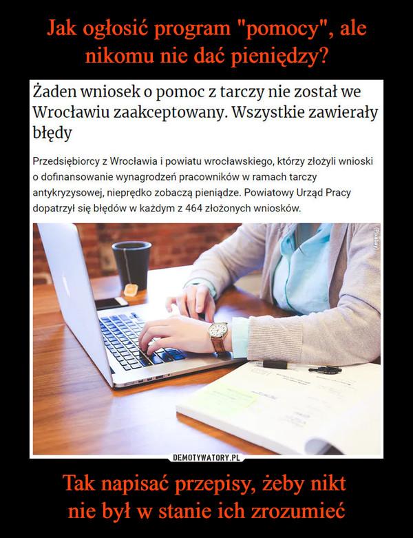 Tak napisać przepisy, żeby nikt nie był w stanie ich zrozumieć –  Żaden wniosek o pomoc z tarczy nie został weWrocławiu zaakceptowany. Wszystkie zawierałybłędyPrzedsiębiorcy z Wrocławia i powiatu wrocławskiego, którzy złożyli wnioskio dofinansowanie wynagrodzeń pracowników w ramach tarczyantykryzysowej, nieprędko zobaczą pieniądze. Powiatowy Urząd Pracydopatrzył się błędów w każdym z 464 złożonych wniosków.
