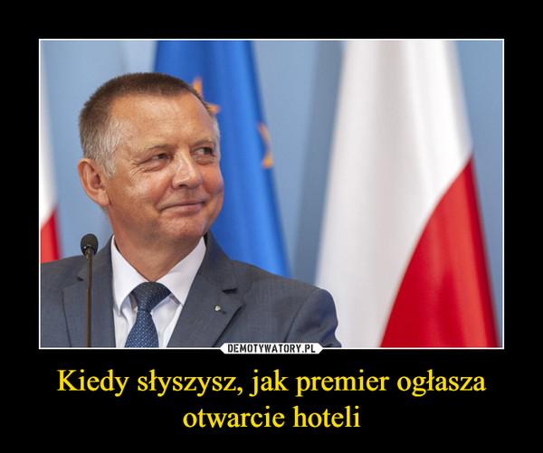 Kiedy słyszysz, jak premier ogłasza otwarcie hoteli –