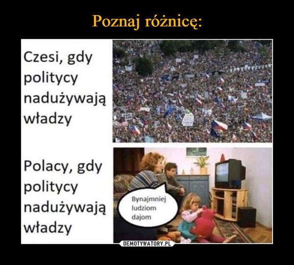 –  Czesi, gdypolitycynadużywająwładzyPolacy, gdypolitycynadużywająwładzyBynajmniejludziomdajom