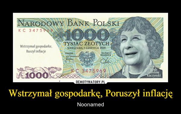 Wstrzymał gospodarkę, Poruszył inflację – Noonamed