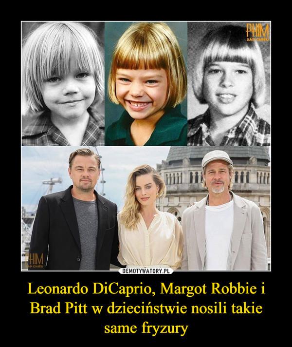 Leonardo DiCaprio, Margot Robbie i Brad Pitt w dzieciństwie nosili takie same fryzury –