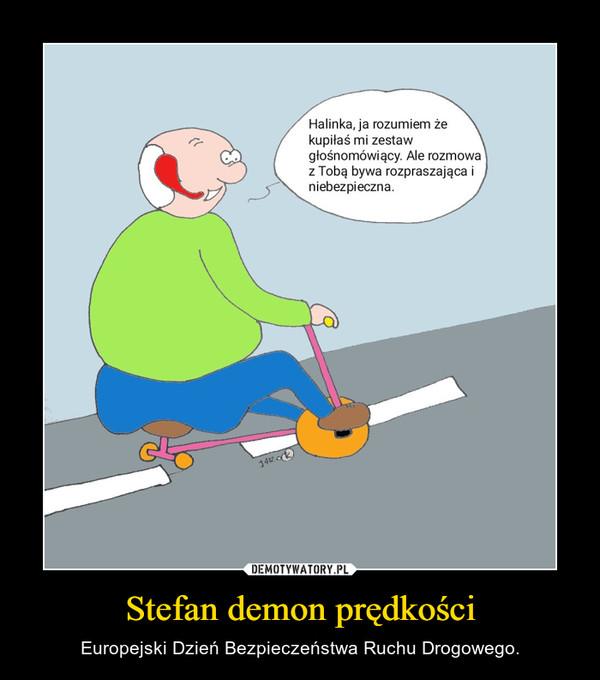 Stefan demon prędkości – Europejski Dzień Bezpieczeństwa Ruchu Drogowego.