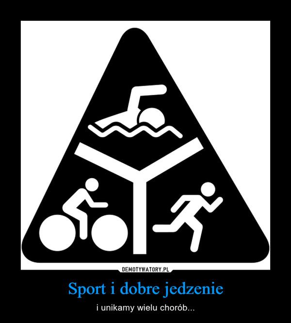 Sport i dobre jedzenie – i unikamy wielu chorób...