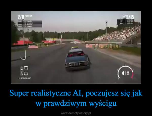 Super realistyczne AI, poczujesz się jak w prawdziwym wyścigu –