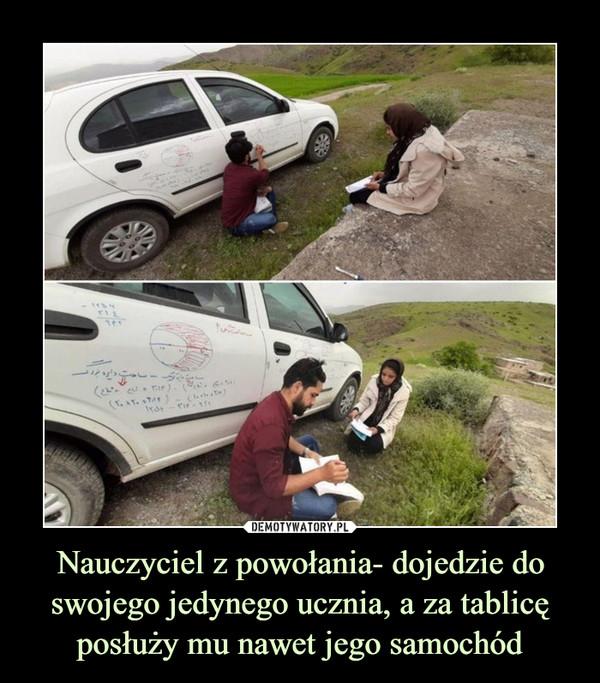 Nauczyciel z powołania- dojedzie do swojego jedynego ucznia, a za tablicę posłuży mu nawet jego samochód –