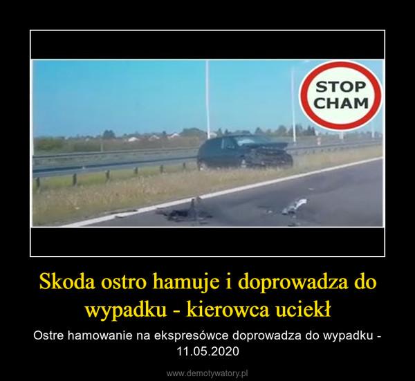 Skoda ostro hamuje i doprowadza do wypadku - kierowca uciekł – Ostre hamowanie na ekspresówce doprowadza do wypadku - 11.05.2020