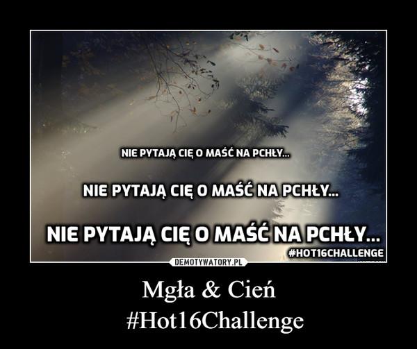 Mgła & Cień  #Hot16Challenge –