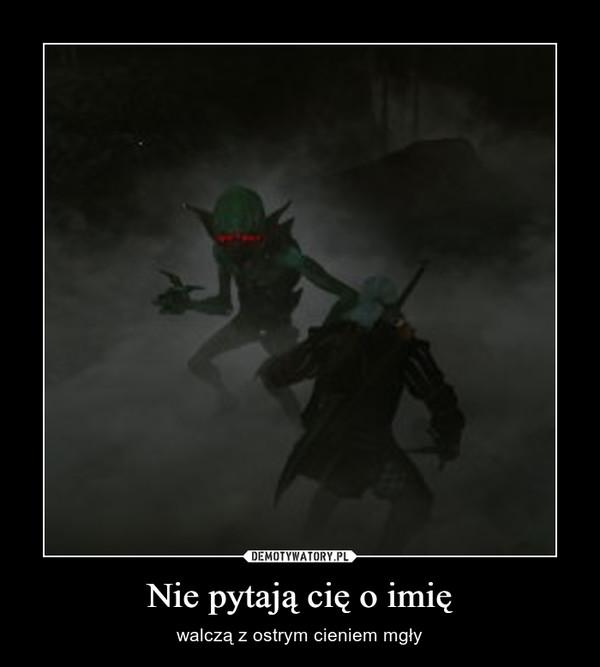 Nie pytają cię o imię – walczą z ostrym cieniem mgły