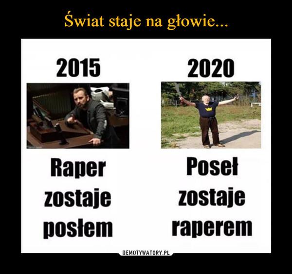 –  2015 Raper zostaje posłem 2020 Poseł zostaje raperem