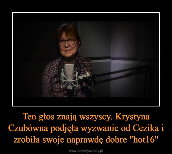 """Ten głos znają wszyscy. Krystyna Czubówna podjęła wyzwanie od Cezika i zrobiła swoje naprawdę dobre """"hot16"""" –"""