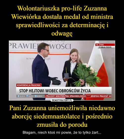 Wolontariuszka pro-life Zuzanna Wiewiórka dostała medal od ministra sprawiedliwości za determinację i odwagę Pani Zuzanna uniemożliwiła niedawno aborcję siedemnastolatce i pośrednio zmusiła do porodu