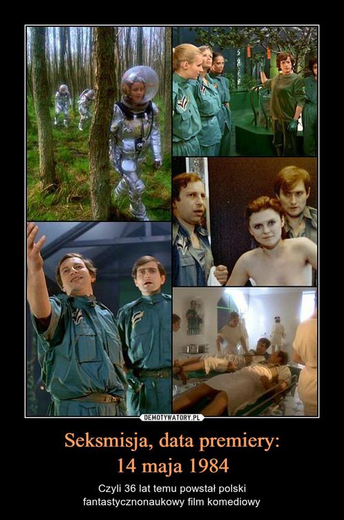 Seksmisja, data premiery: 14 maja 1984