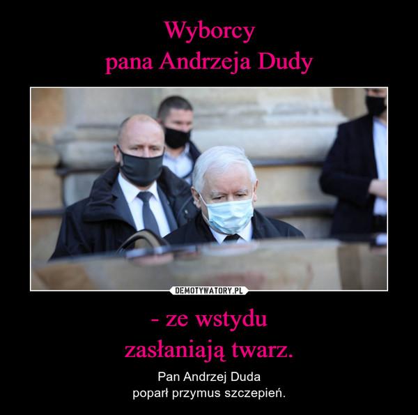 - ze wstyduzasłaniają twarz. – Pan Andrzej Dudapoparł przymus szczepień.