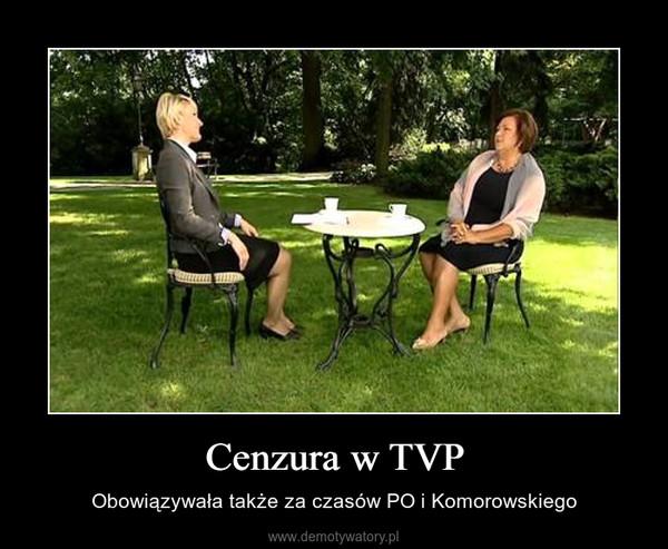 Cenzura w TVP – Obowiązywała także za czasów PO i Komorowskiego
