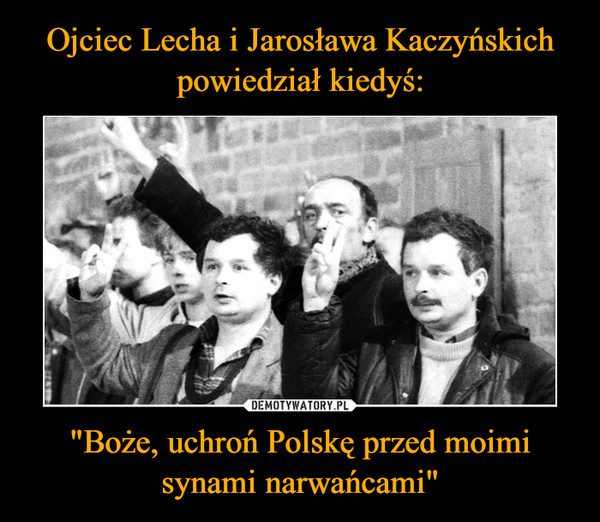 """""""Boże, uchroń Polskę przed moimi synami narwańcami"""" –"""